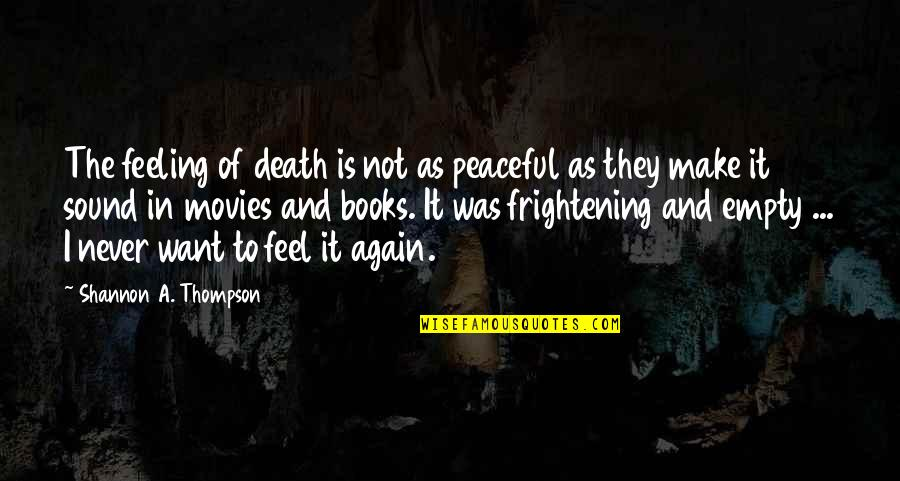 Dying Death Quotes By Shannon A. Thompson: The feeling of death is not as peaceful