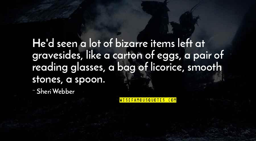 Dying Death Quotes By Sheri Webber: He'd seen a lot of bizarre items left
