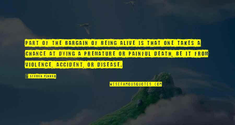Dying Death Quotes By Steven Pinker: Part of the bargain of being alive is