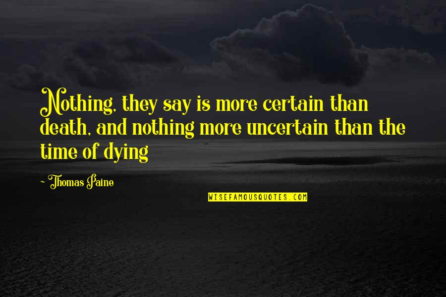 Dying Death Quotes By Thomas Paine: Nothing, they say is more certain than death,