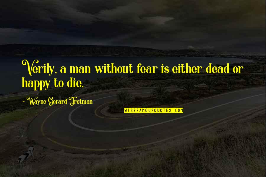 Dying Death Quotes By Wayne Gerard Trotman: Verily, a man without fear is either dead