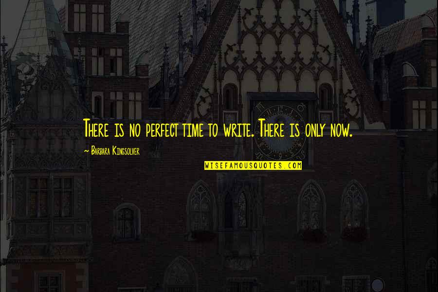 Dying Inside Tumblr Quotes By Barbara Kingsolver: There is no perfect time to write. There