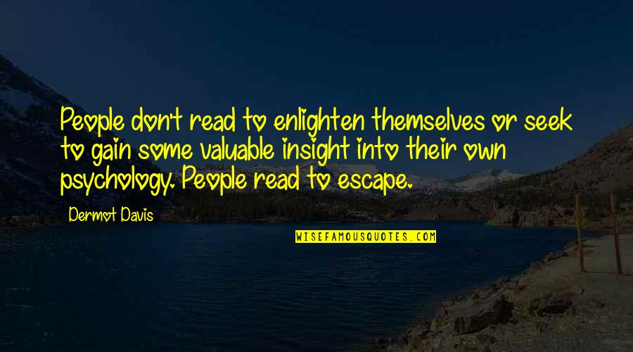 Dying Inside Tumblr Quotes By Dermot Davis: People don't read to enlighten themselves or seek