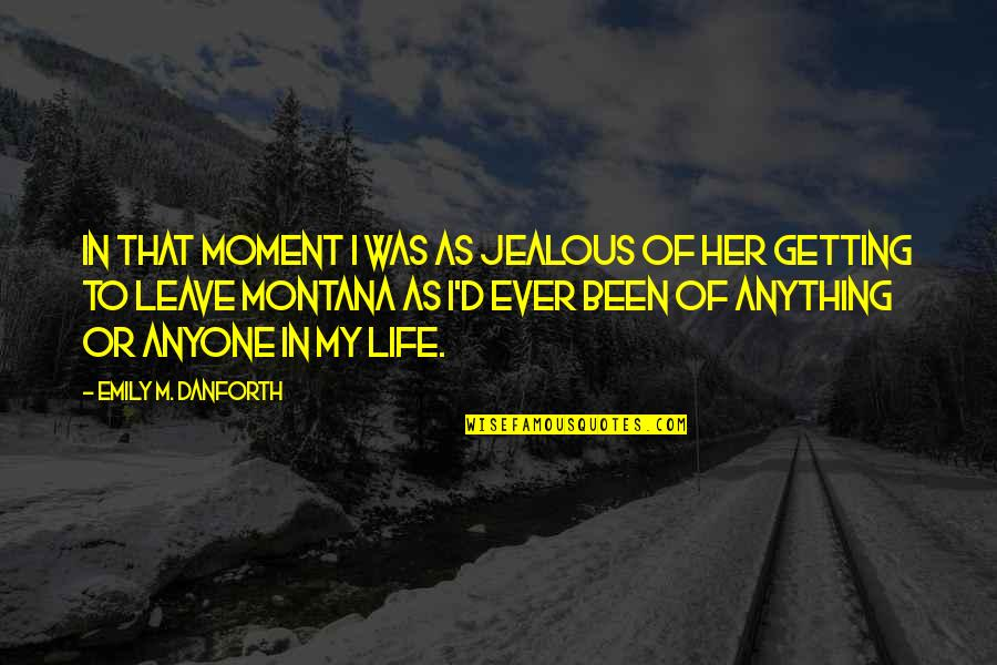 Dying Inside Tumblr Quotes By Emily M. Danforth: In that moment I was as jealous of