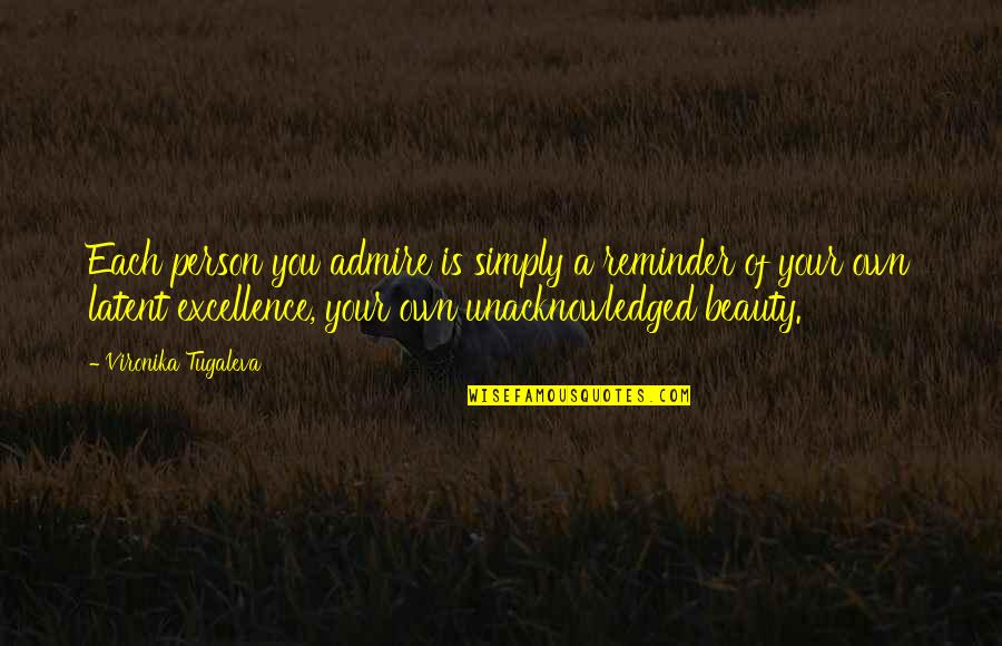 Dying Inside Tumblr Quotes By Vironika Tugaleva: Each person you admire is simply a reminder