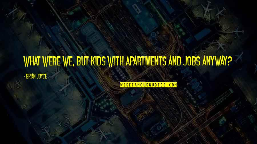 Dying So Young Quotes By Brian Joyce: What were we, but kids with apartments and