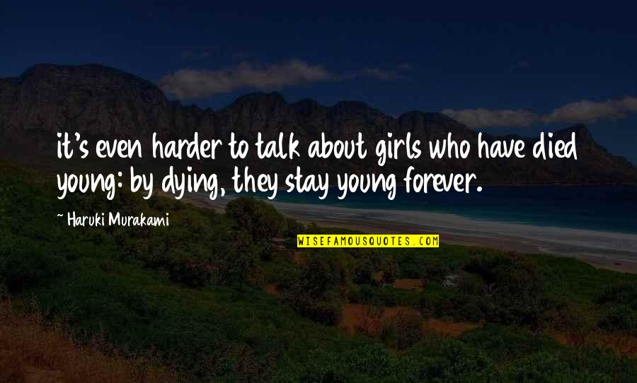Dying So Young Quotes By Haruki Murakami: it's even harder to talk about girls who