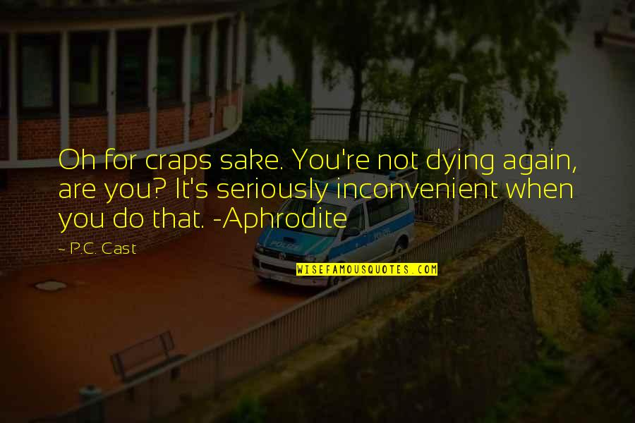 Dying So Young Quotes By P.C. Cast: Oh for craps sake. You're not dying again,