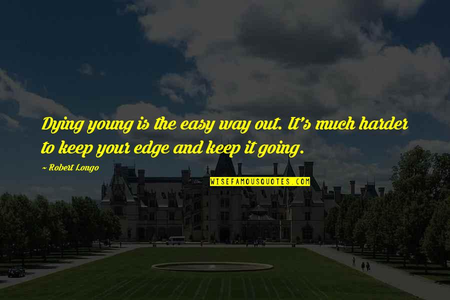 Dying So Young Quotes By Robert Longo: Dying young is the easy way out. It's