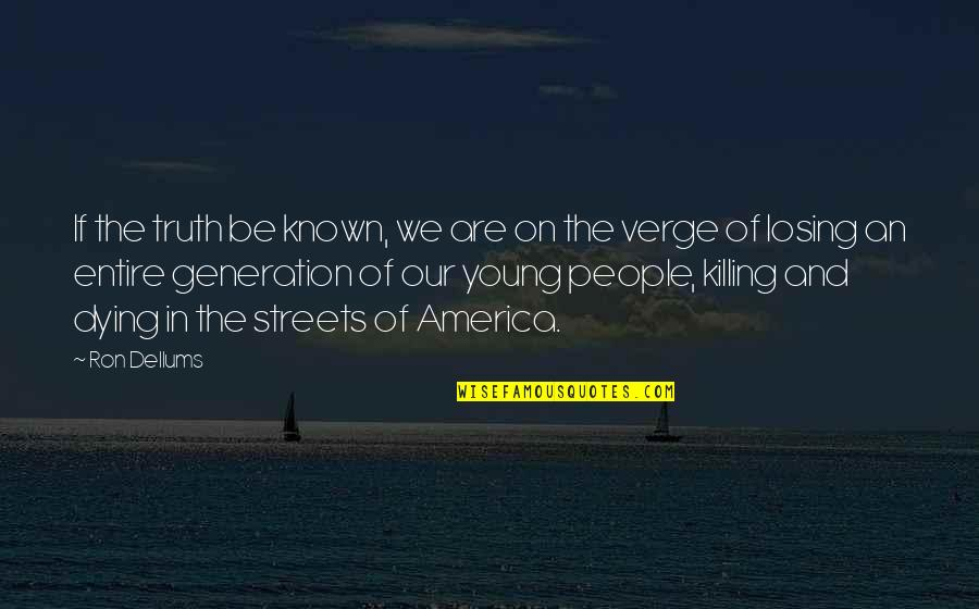 Dying So Young Quotes By Ron Dellums: If the truth be known, we are on