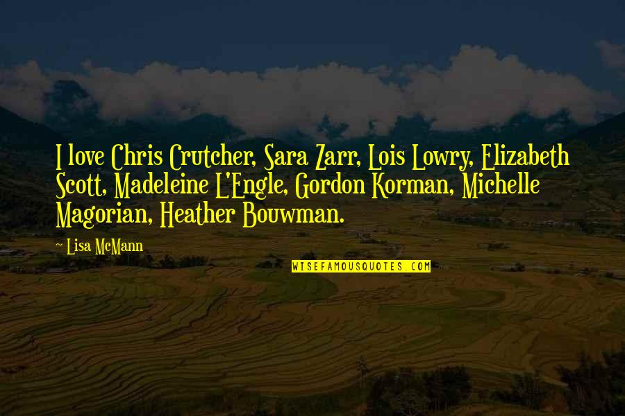Dyingfor Quotes By Lisa McMann: I love Chris Crutcher, Sara Zarr, Lois Lowry,