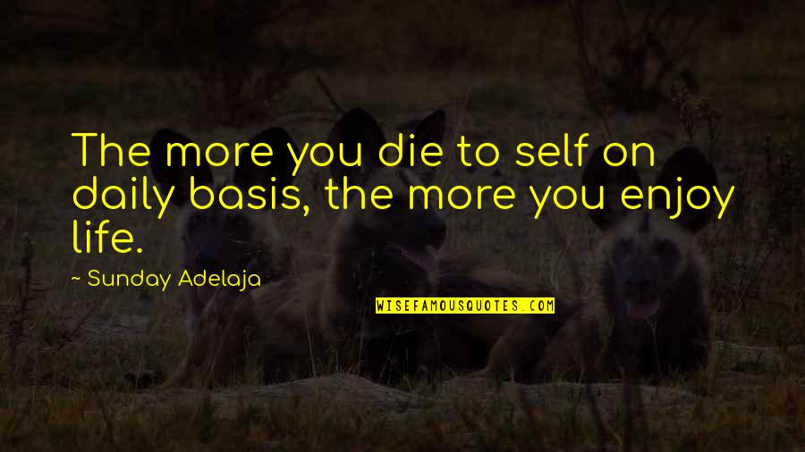 Dyingfor Quotes By Sunday Adelaja: The more you die to self on daily