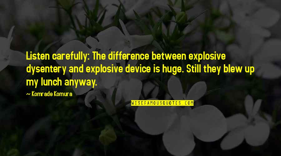 Dysentery Quotes By Komrade Komura: Listen carefully: The difference between explosive dysentery and