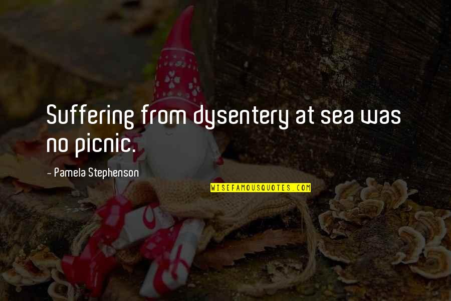 Dysentery Quotes By Pamela Stephenson: Suffering from dysentery at sea was no picnic.