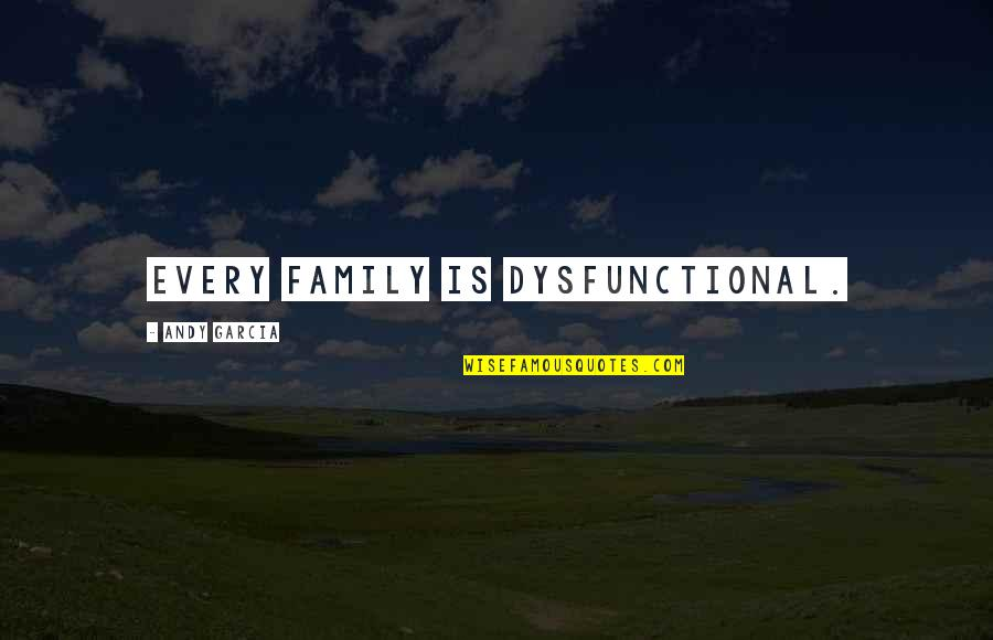 Dysfunctional Family Quotes By Andy Garcia: Every family is dysfunctional.