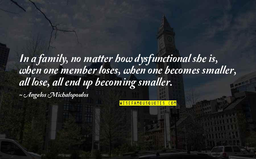 Dysfunctional Family Quotes By Angelos Michalopoulos: In a family, no matter how dysfunctional she