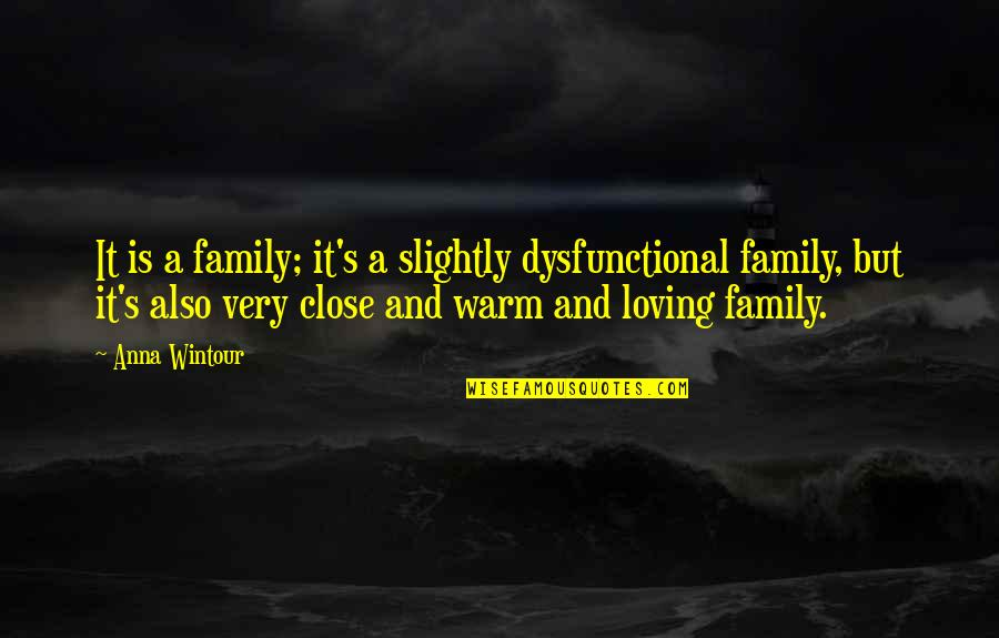 Dysfunctional Family Quotes By Anna Wintour: It is a family; it's a slightly dysfunctional