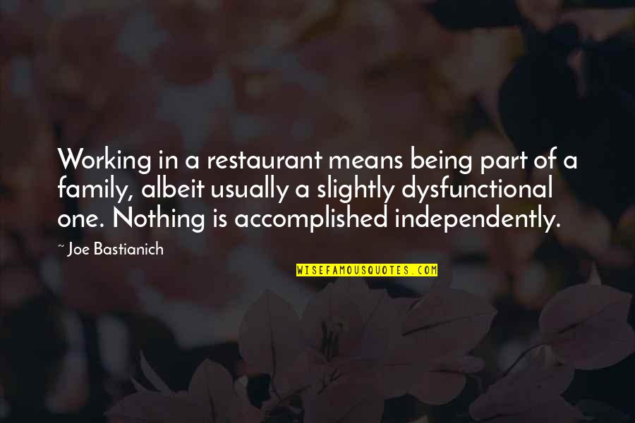 Dysfunctional Family Quotes By Joe Bastianich: Working in a restaurant means being part of