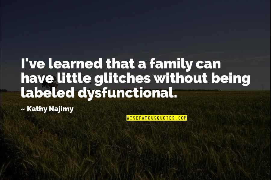Dysfunctional Family Quotes By Kathy Najimy: I've learned that a family can have little