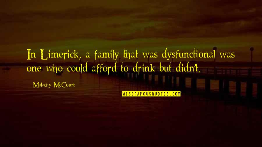 Dysfunctional Family Quotes By Malachy McCourt: In Limerick, a family that was dysfunctional was