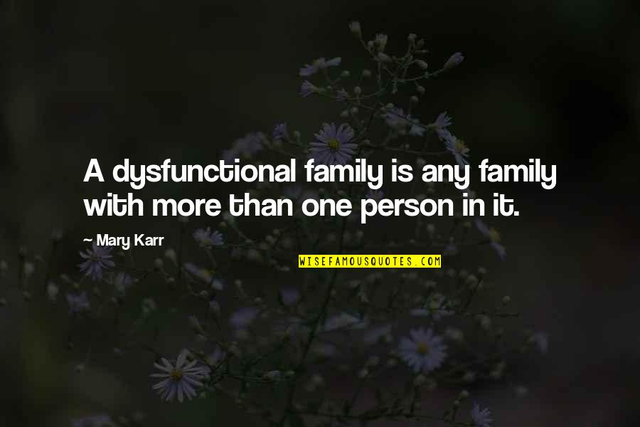 Dysfunctional Family Quotes By Mary Karr: A dysfunctional family is any family with more