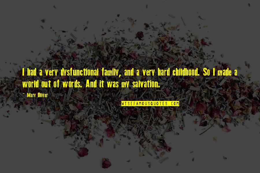 Dysfunctional Family Quotes By Mary Oliver: I had a very dysfunctional family, and a