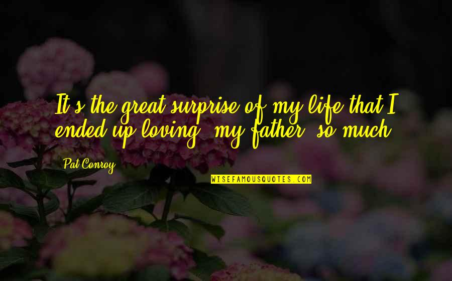 Dysfunctional Family Quotes By Pat Conroy: It's the great surprise of my life that