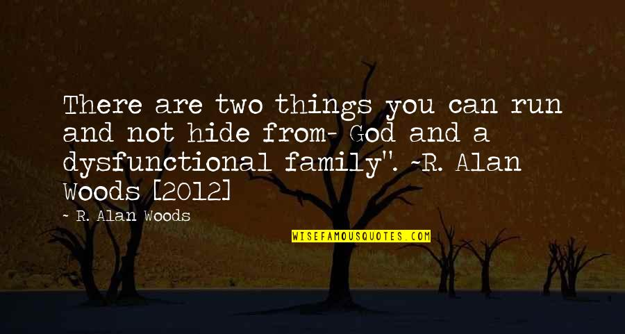 Dysfunctional Family Quotes By R. Alan Woods: There are two things you can run and