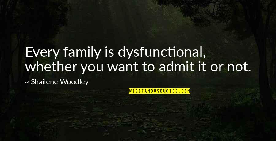 Dysfunctional Family Quotes By Shailene Woodley: Every family is dysfunctional, whether you want to