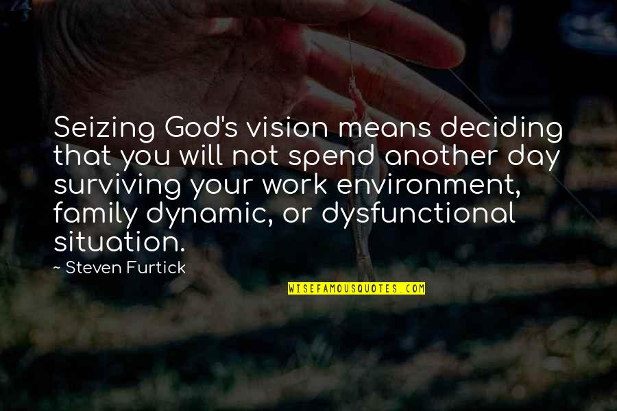 Dysfunctional Family Quotes By Steven Furtick: Seizing God's vision means deciding that you will