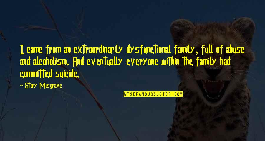 Dysfunctional Family Quotes By Story Musgrave: I came from an extraordinarily dysfunctional family, full