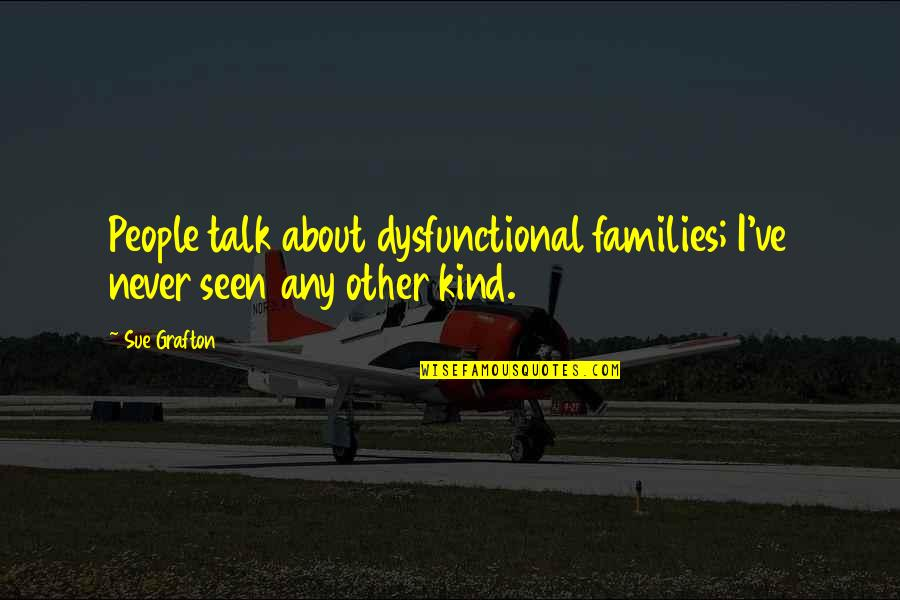 Dysfunctional Family Quotes By Sue Grafton: People talk about dysfunctional families; I've never seen