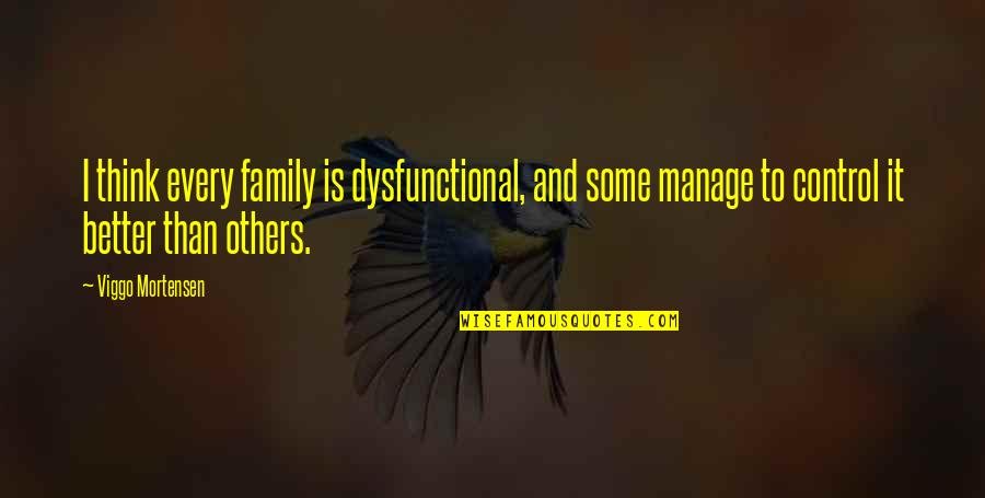 Dysfunctional Family Quotes By Viggo Mortensen: I think every family is dysfunctional, and some
