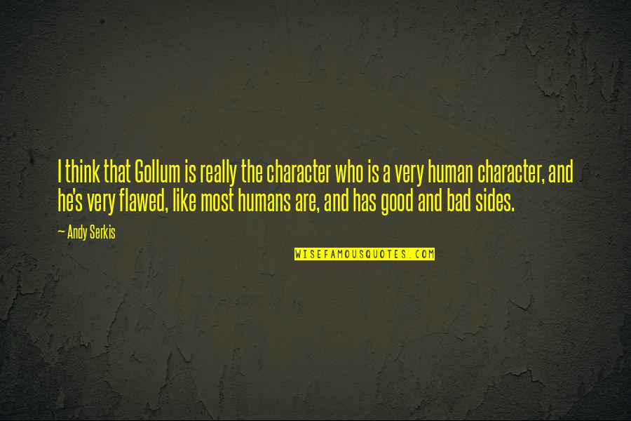Dysrationalia Quotes By Andy Serkis: I think that Gollum is really the character