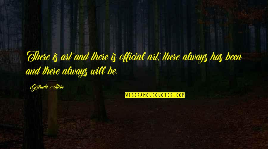 Dysrationalia Quotes By Gertrude Stein: There is art and there is official art,
