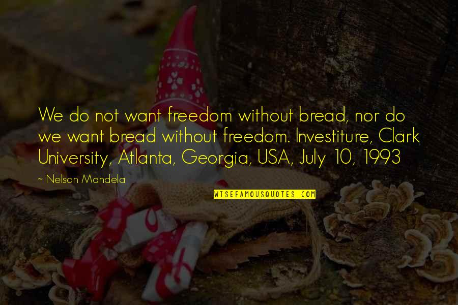 Dysrationalia Quotes By Nelson Mandela: We do not want freedom without bread, nor