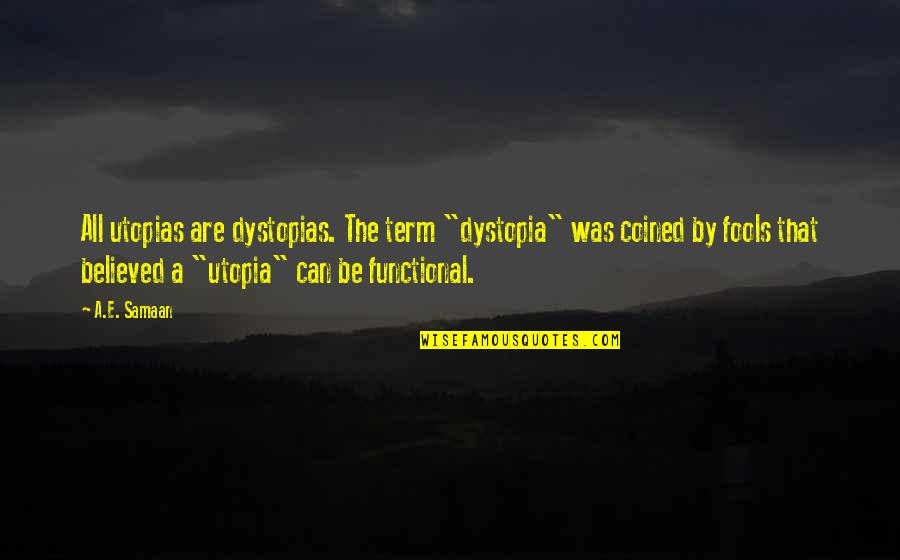 """Dystopia And Utopia Quotes By A.E. Samaan: All utopias are dystopias. The term """"dystopia"""" was"""