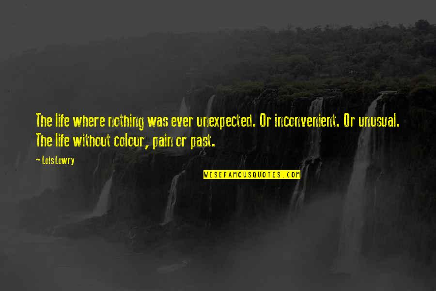 Dystopia And Utopia Quotes By Lois Lowry: The life where nothing was ever unexpected. Or