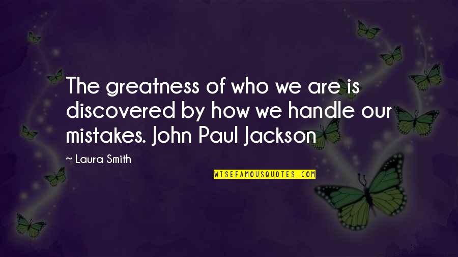 Dystopia In A Brave New World Quotes By Laura Smith: The greatness of who we are is discovered