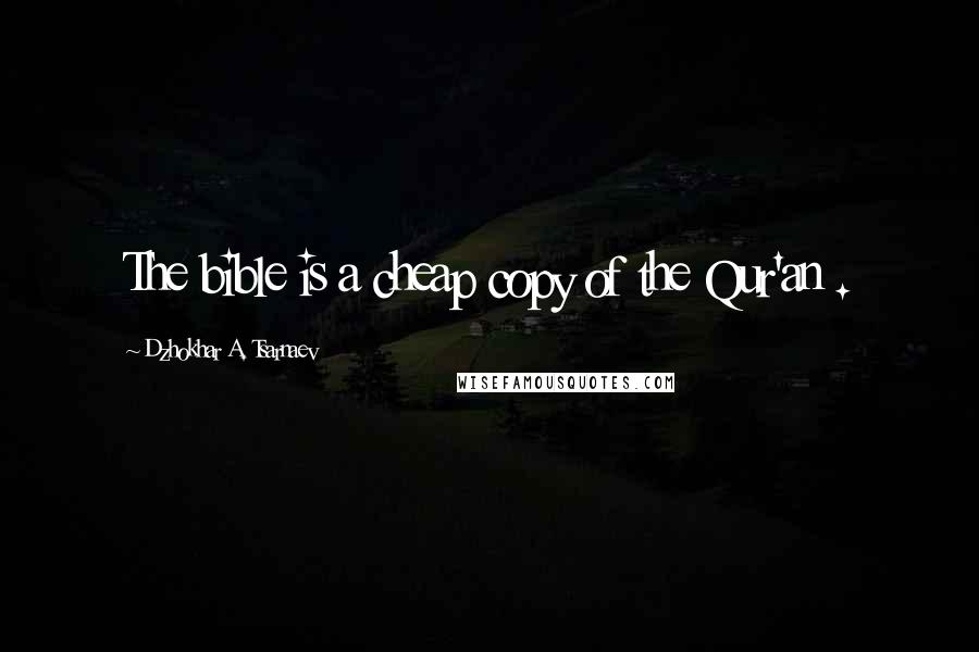 Dzhokhar A. Tsarnaev quotes: The bible is a cheap copy of the Qur'an .