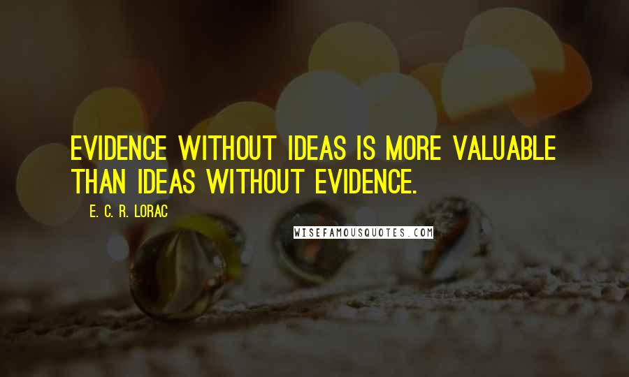 E. C. R. Lorac quotes: Evidence without ideas is more valuable than ideas without evidence.