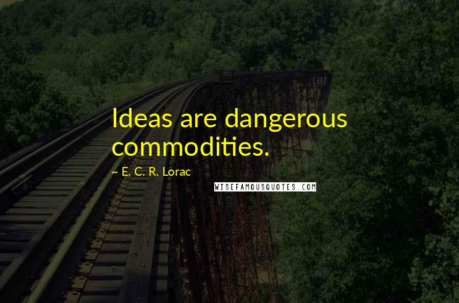 E. C. R. Lorac quotes: Ideas are dangerous commodities.