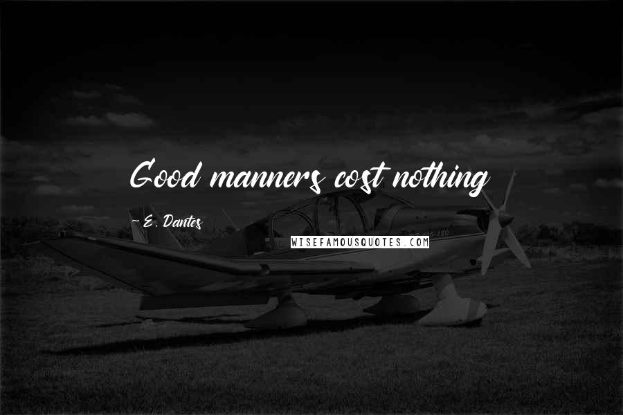 E. Dantes quotes: Good manners cost nothing