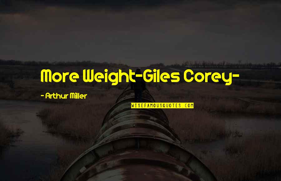 E J Corey Quotes By Arthur Miller: More Weight-Giles Corey-