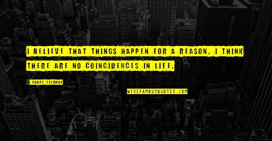 E J Corey Quotes By Corey Feldman: I believe that things happen for a reason.