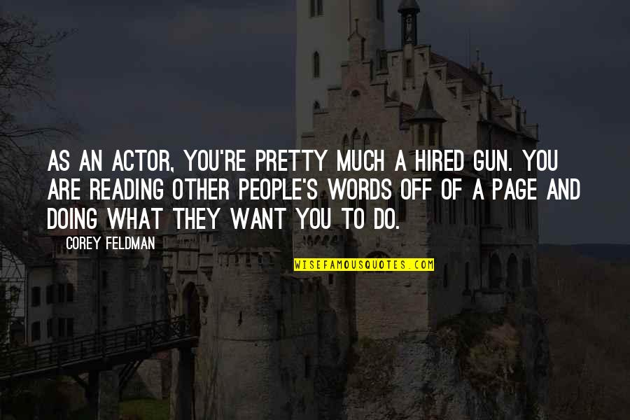 E J Corey Quotes By Corey Feldman: As an actor, you're pretty much a hired