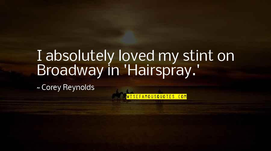 E J Corey Quotes By Corey Reynolds: I absolutely loved my stint on Broadway in