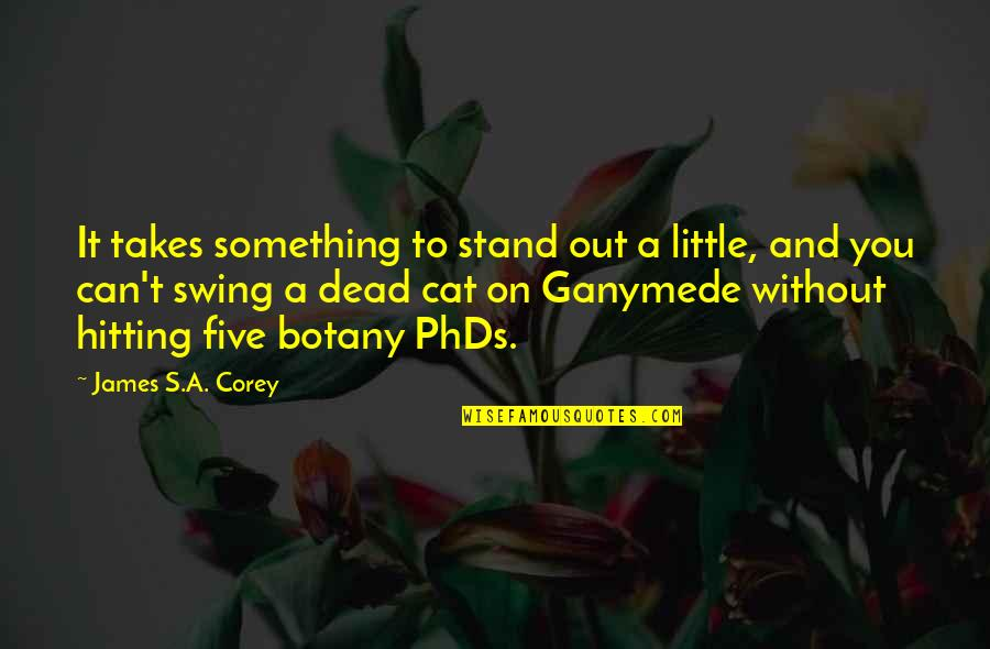 E J Corey Quotes By James S.A. Corey: It takes something to stand out a little,