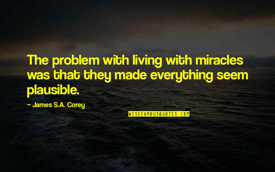 E J Corey Quotes By James S.A. Corey: The problem with living with miracles was that