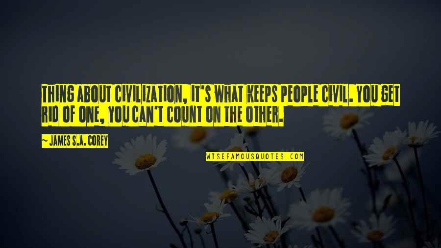 E J Corey Quotes By James S.A. Corey: Thing about civilization, it's what keeps people civil.